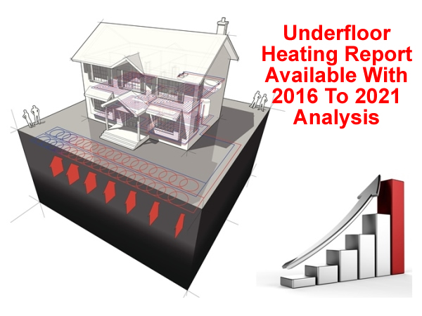 Underfloor Heating Report Available With 2016 To 2021 Analysis